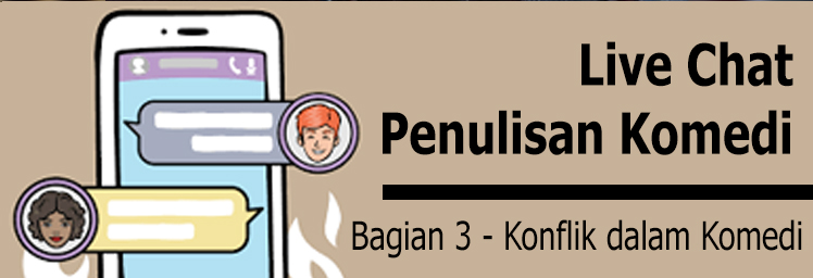 Konflik dalam Komedi – Live Chat Penulisan Komedi, Bagian 3